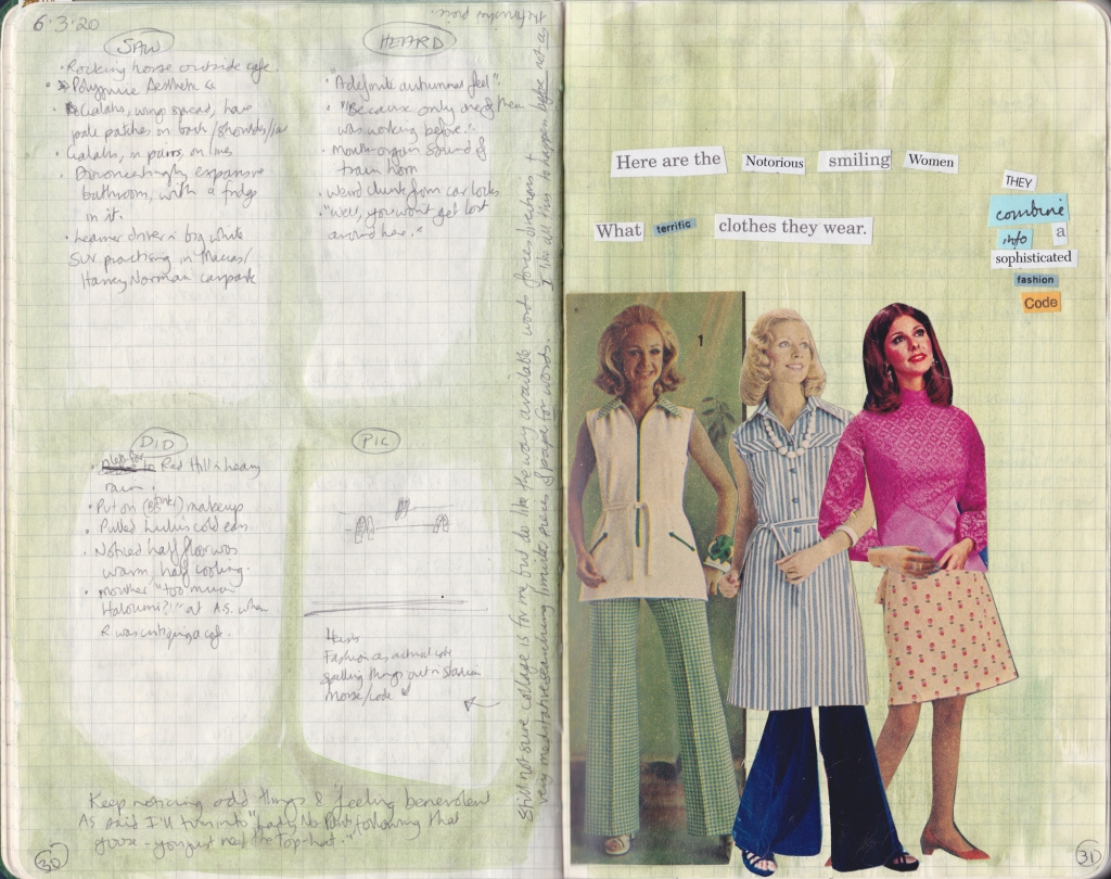 Double page of observation journal, densely handwritten. On the left, 5 things seen, heard, and done that day. On the right, a collage of vintage fashion photos with the words:   Here are the Notorious smiling Women  What terrific clothes they wear THEY combine into a sophisticated fashion Code.