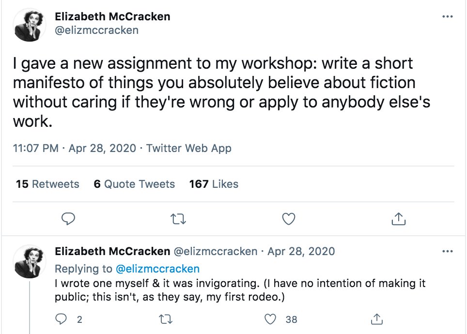 """I gave a new assignment to my workshop: write a short manifesto of things you absolutely believe about fiction without caring if they're wrong or apply to anybody else's work."""